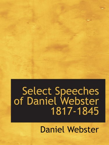 Select Speeches of Daniel Webster  1817-1845