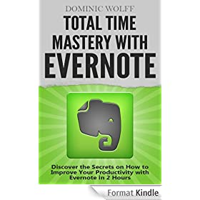 Total Time Mastery with Evernote: Discover the Secrets on How to Improve your Productivity with Evernote in 2 Hours (English Edition)