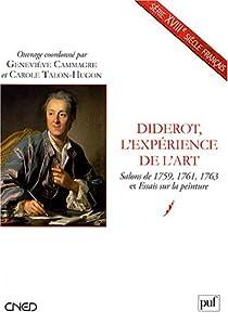 Diderot, l'exp�rience de l'art : Salons de 1759, 1761, 1763 et Essais sur la peinture par Cammagre