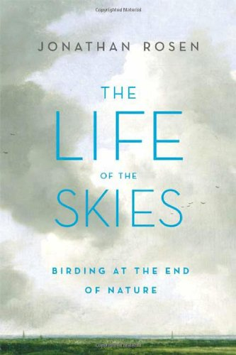 The Life of the Skies: Birding at the End of Nature (The End Of Nature compare prices)