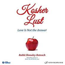Kosher Lust: Love Is Not the Answer Audiobook by Shmuley Boteach Narrated by Avraham Venismach