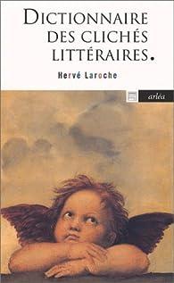 Dictionnaire des clich�s litt�raires par Herv� Laroche