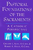 img - for Pastoral Foundations of the Sacraments: A Catholic Perspective book / textbook / text book