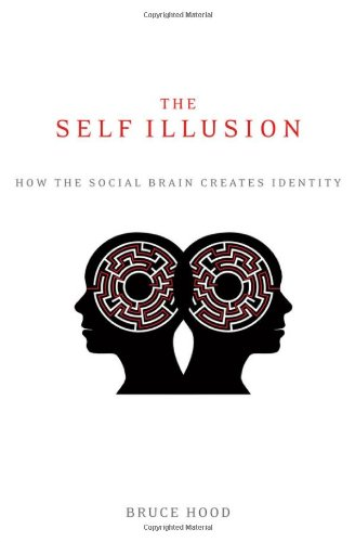 The Self Illusion: How the Social Brain Creates Identity