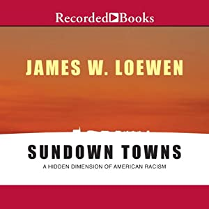 Sundown Towns: A Hidden Dimension of American Racism | [James Loewen]