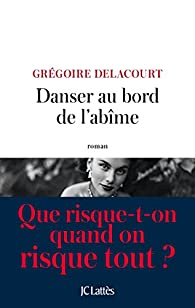 Danser au bord de l'abîme par Grégoire Delacourt