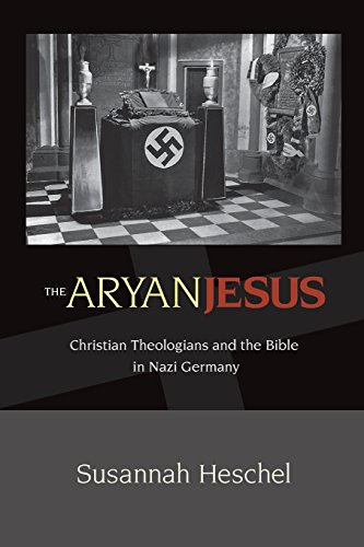 The Aryan Jesus: Christian Theologians and the Bible in Nazi Germany PDF