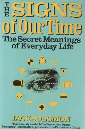 The Signs of Our Time: The Secret Meanings of Everyday Life, Jack Solomon