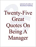 img - for Twenty-Five Great Quotes On Being A Manager -- Key Quotations On Management book / textbook / text book