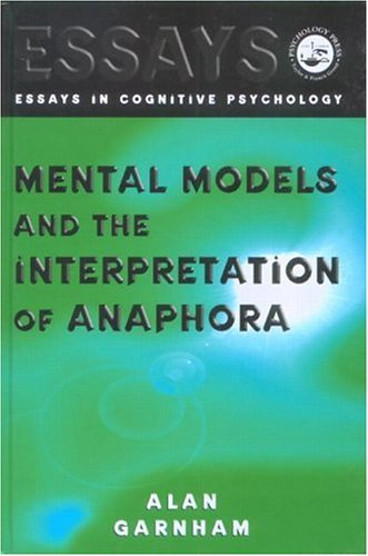 Mental Models and the Interpretation of Anaphora (Essays in Cognitive Psychology)