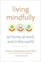 Living Mindfully: At Home, at Work, and in the World