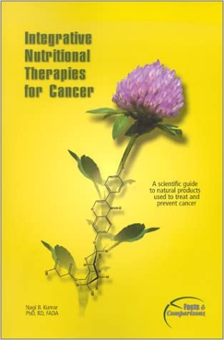 Integrative Nutritional Therapies in Cancer: Published by Facts and Comparisons written by Nagi Kumar PhD