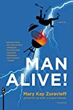img - for By Mary Kay Zuravleff Man Alive!: A Novel [Paperback] book / textbook / text book