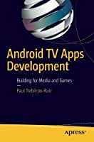 Android TV Apps Development: Building for Media and Games Front Cover