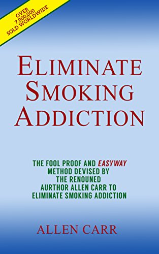 Allen Carr - Eliminate Smoking Addiction: The fool proof and easyway method devised by the renouned author Allen Carr to eleminate smoking addiction (English Edition)