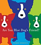 Are You Blue Dog's Friend? (0810940698) by Rodrigue, George
