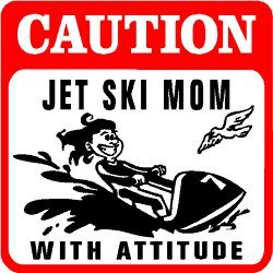 CAUTION: JET SKI MOM water sport fun sign