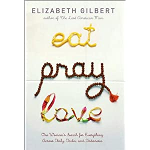 Eat Pray Love One Womans Search for Everything Across Italy India and Indonesia 2006 publication.