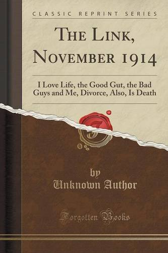 The Link, November 1914: I Love Life, the Good Gut, the Bad Guys and Me, Divorce, Also, Is Death (Classic Reprint)