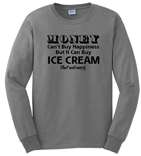 Money Can'T Buy Happiness But It Can Buy Ice Cream Long Sleeve T-Shirt Large Sport Grey