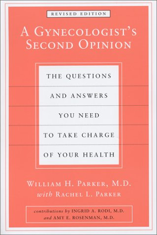 Gynecologists Second Opinion : The Questions and Answers You Need to Take Charge of Your Health, WILLIAM H. PARKER, RACHEL PARKER