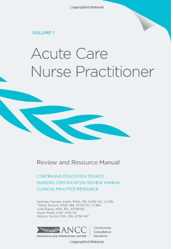Acute Care Nurse Practitioner Review And Resource Manual - Volume 1