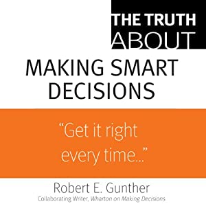 The Truth About Making Smart Decisions | [Robert E. Gunther]
