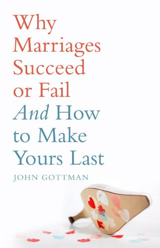 John Gottman - Why Marriages Succeed or Fail
