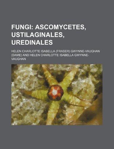 Fungi;  Ascomycetes, Ustilaginales, Uredinales