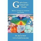 God's Guru on Natural Salt Wealth: Balance, Energize & Transform Your Health ~ Joyce Starr
