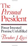 The Personal President: Power Invested, Promise Unfulfilled