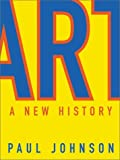 Art: A New History (0060530758) by Johnson, Paul