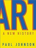 Art: A New History (0060530758) by Johnson, Paul