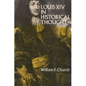 Louis XIV in Historical Thought, William Church