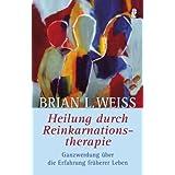 """Heilung durch Reinkarnationstherapie: Ganzwerdung durch die Erfahrung fr�herer Lebenvon """"Brian L Weiss"""""""