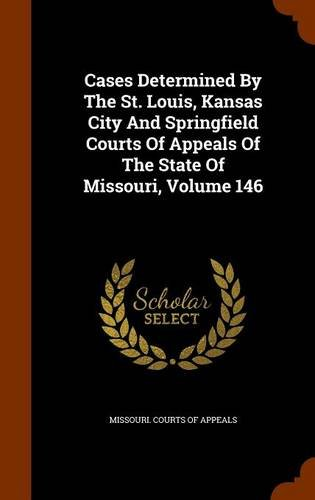 Cases Determined By The St. Louis, Kansas City And Springfield Courts Of Appeals Of The State Of Missouri, Volume 146
