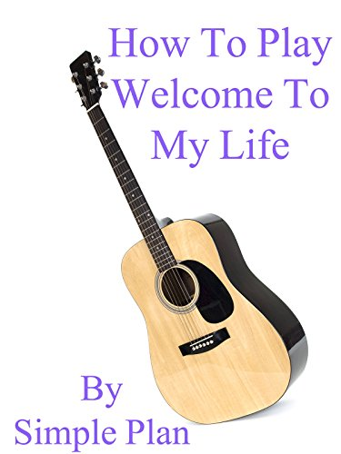 How To Play Welcome To My Life By Simple Plan - Guitar Tabs
