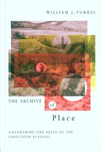 The Archive of Place: Unearthing the Pasts of the Chilcotin Plateau (Nature, History, Society)