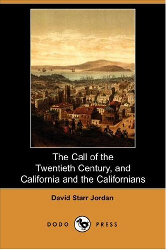 The Call of the Twentieth Century, and California and the Californians (Dodo Press)