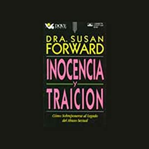 Inocencia y Traicion (Innocence and Betrayal) | [Dr. Susan Forward]