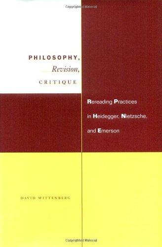 Philosophy, Revision, Critique: Rereading Practices in Heidegger, Nietzsche, and Emerson PDF