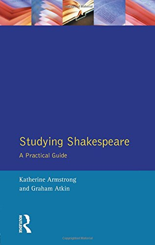 Studying Shakespeare: A Practical Guide: A Practical Introduction