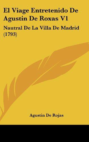 El Viage Entretenido de Agustin de Roxas V1: Nautral de La Villa de Madrid (1793)
