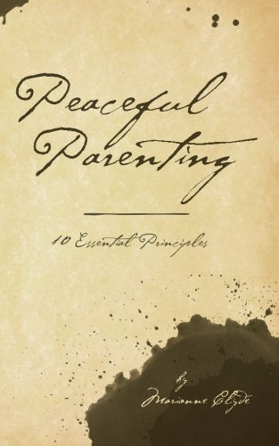 Peaceful Parenting: 10 Essential Principles (The 10 Essential Principles) (Volume 1)