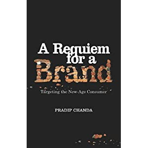 A Requiem for a Brand: Targeting the New-Age Consumer (Roli Books) Pradip Chanda
