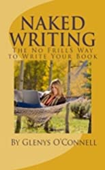 Naked Writing: The No Frills Way to Write Your Book: The No Frills, No Nonsense Way to Write Your Book
