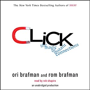 Click: The Magic of Instant Connections | [Rom Brafman, Ori Brafman]