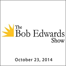 The Bob Edwards Show, October 23, 2014  by Bob Edwards Narrated by Bob Edwards