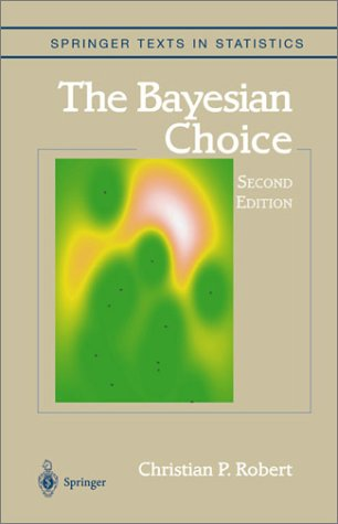 The Bayesian Choice: From Decision-Theoretic Foundations to Computational Implementation (Springer Texts in Statistics)