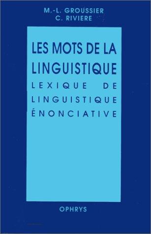 Les mots de la linguistique,lexique de linguistique enonciative (French Edition)